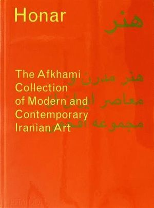 HONAR: THE AFKHAMI COLLECTION OF MODERN AND CONTEMPORARY IRANIAN