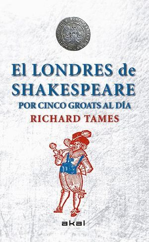 EL LONDRES DE SHAKESPEARE POR 5 GROATS AL DIA