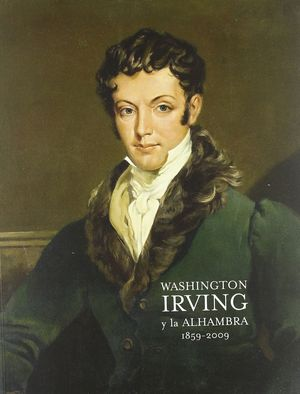 WASHINGTON IRVING Y LA ALHAMBRA 1859-2009