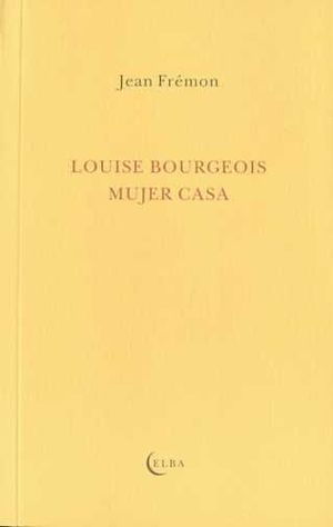 LOUISE BOURGEOIS. MUJER CASA