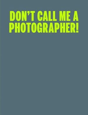 C PHOTO 10: DON'T CALL ME A PHOTOGRAPHER