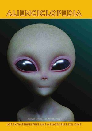 ALIENCICLOPEDIA LOS EXTRATERRESTRES MAS MEMORABLES DEL CINE