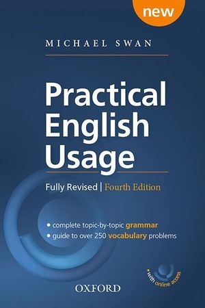 PRACTICAL ENGLISH USAGE WITH ONLINE ACCESS. MICHAEL SWAN'S GUIDE TO PROBLEMS IN