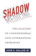 SHADOW MEDICINE & 8211; THE PLACEBO IN CONVENTIONAL AND ALTERNATIVE THERAPIES