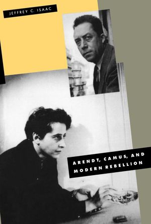 ARENDT, CAMUS, AND MODERN REBELLION
