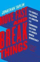 MOVE FAST AND BREAK THINGS: HOW FACEBOOK, GOOGLE, AND AMAZON CORNERED CULTURE AN