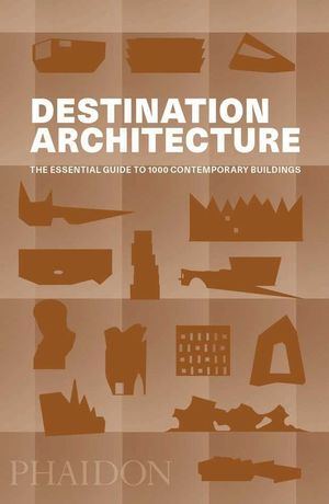 DESTINATION ARCHITECTURE, THE ESSENTIAL GUIDE TO 1000 CONTEMPORARY BUILDINGS