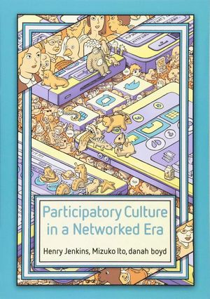 PARTICIPATORY CULTURE IN A NETWORKED ERA,A CONVERSATION ON YOUTH, LEARNING, COMM