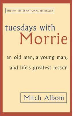 TUESDAYS WITCH MORRIE: AN OLD MAN, A YOUNG MAN, AND LIFE'S GREATEST LESSON