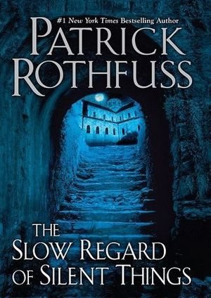 THE SLOW REGARD OF SILENT THINGS (KINGKILLER CHRONICLE 3)