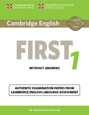 CAMBRIDGE ENGLISH: FIRST (FCE) 1 (2015 EXAM) STUDENT'S BOOK WITHO