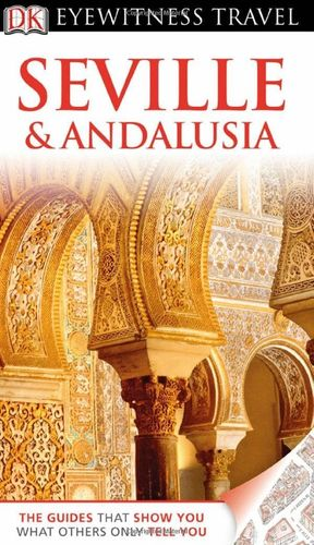 SEVILLE AND ANDALUSIA EYEWITNESS TRAVEL GUIDE