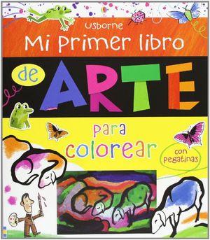 MI PRIMER LIBRO DE ARTE PARA COLOREAR: CON PEGATINAS