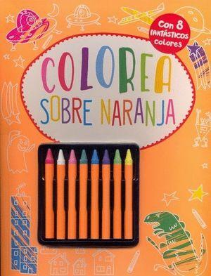 COLOREA SOBRE NARANJA+ 8 FANTÁSTICOS COLORES-