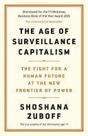 THE AGE OF SURVEILLANCE CAPITALISM : THE FIGHT FOR A HUMAN FUTURE AT THE NEW FRO