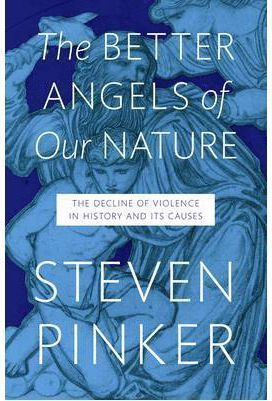 THE BETTER ANGELS OF OUR NATURE: THE DECLINE OF VIOLENCE IN HISTORY AND ITS CAUS