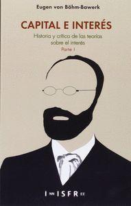 CAPITAL E INTERES VOL.I (PARTE1) HISTORIA Y CRITICA DE LAS TEORÍAS SOBRE EL INTE