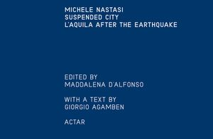 MICHELE NASTASI SUSPENDED CITY: L'AQUILA AFTER THE EARTHQUAKE