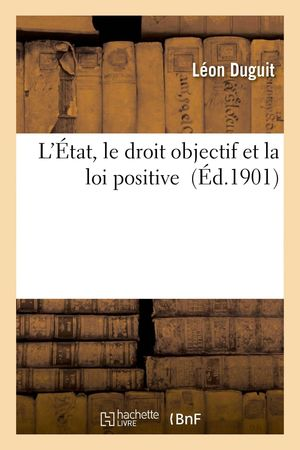 L'ETAT, LE DROIT OBJECTIF ET LA LOI POSITIVE