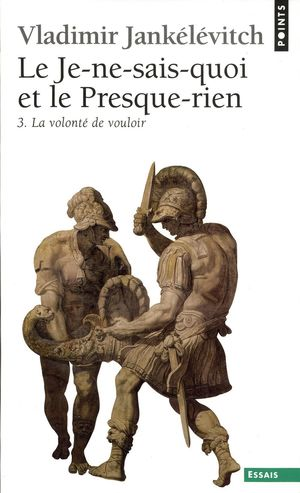 LE JE-NE-SAIS-QUOI ET LE PRESQUE-RIEN - VOL. III
