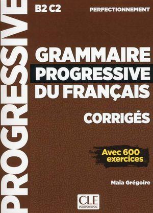 GRAMMAIRE PROGRESSIVE DU FRANÇAIS B2/C2 PERFECTIONNEMENT CORRIGES AVEC 600 EXERCICES
