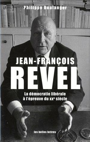 JEAN-FRANCOIS REVEL, LA DEMOCRATIE LIBERALE A L'EPREUVE DU XXE SI