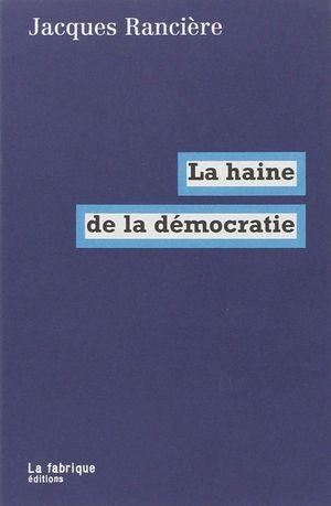 LA HAINE DE LA DEMOCRATIE