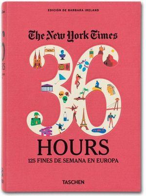 THE NEW YORK TIMES. 36 HOURS. 125 FINES DE SEMANA EN EUROPA