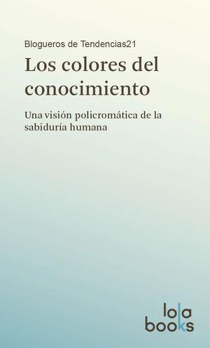 COLORES DEL CONOCIMIENTO,LOS (UNA VISION POLICROMATICA...