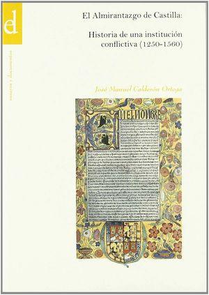 ALMIRANTAZGO DE CASTILLA, EL. HISTORIA DE UNA INSTITUCIÓN CONFLICTIVA (1250-1560