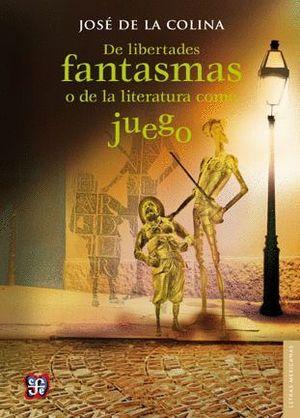 DE LIBERTADES FANTASMAS O DE LA LITERATURA COMO JUEGO