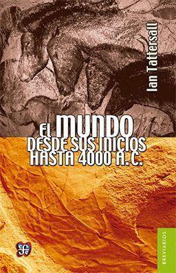EL MUNDO. DESDE SUS INICIOS HASTA 4000 A.C.