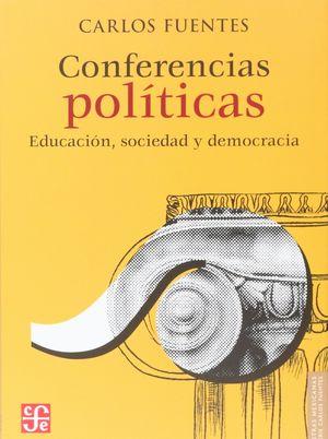 CONFERENCIAS POLÍTICAS : EDUCACIÓN, SOCIEDAD Y DEMOCRACIA / CARLOS FUENTES.