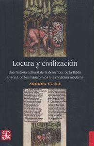 LOCURA Y CIVILIZACIÓN. UNA HISTORIA CULTURAL DE LA DEMENCIA, DE LA BIBLIA A FREU