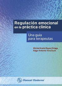 REGULACION EMOCIONAL EN LA PRACTICA CLINICA. UNA GUIA PARA TERAPEUTAS