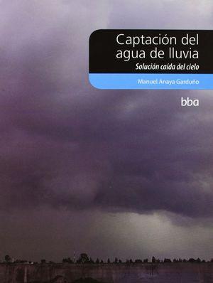 CAPTACION DEL AGUA DE LLUVIA:SOLUCION CAIDA DEL CIELO