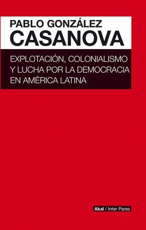 EXPLOTACION COLONIALISMO Y LUCHA POR LA DEMOCRACIA EN AMERICA
