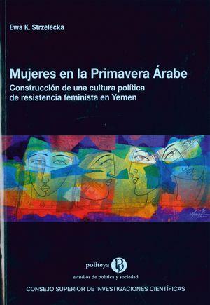 MUJERES EN LA PRIMAVERA ÁRABE: CONSTRUCCIÓN DE UNA CULTURA POLÍTICA DE RESISTENC