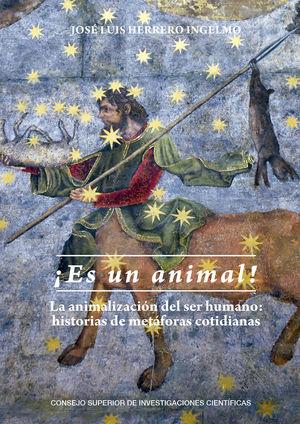 ES UN ANIMAL! : LA ANIMALIZACIÓN DEL SER HUMANO: HISTORIAS DE METÁFORAS COTIDIANAS