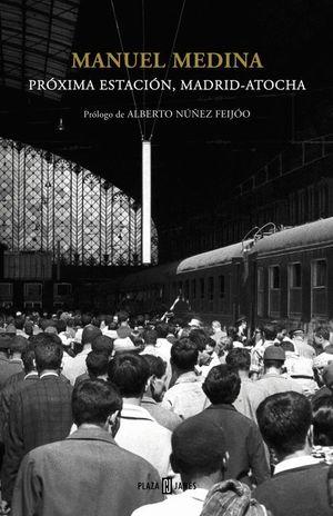 PRÓXIMA ESTACIÓN, MADRID-ATOCHA