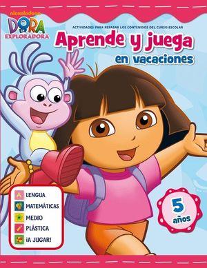 APRENDE Y JUEGA EN VACACIONES (DORA LA EXPLORADORA. CUADERNOS DE VACACIONES 5 AÑ