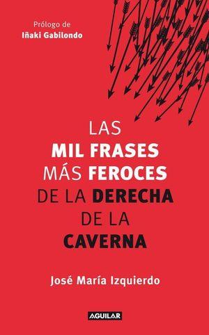 LAS MIL FRASES MÁS FEROCES DE LA DERECHA DE LA CAVERNA