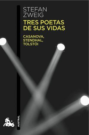 TRES POETAS DE SUS VIDAS, CASANOVA, STENDHAL, TOLSTOI