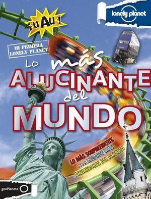 LO MAS ALUCINANTE DEL MUNDO (MI PRIMERA LONELY PLANET)