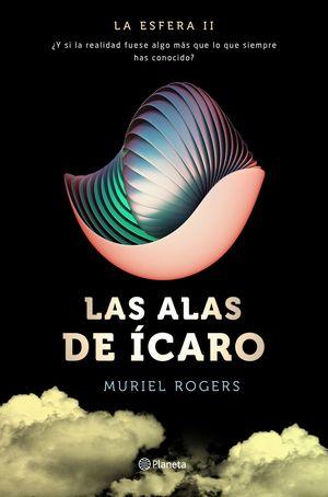 LAS ALAS DE ICARO (TRILOGIA LA ESFERA 2)