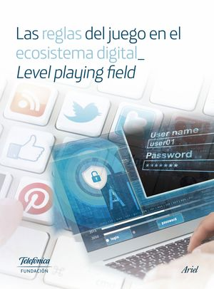 LAS REGLAS DEL JUEGO EN EL ECOSISTEMA DIGITAL_ LEVEL PLAYING FIEL