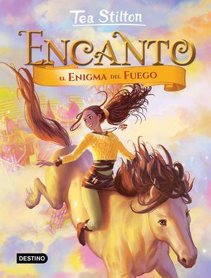TEA STILTON ENCANTO 4. EL ENIGMA DEL FUEGO