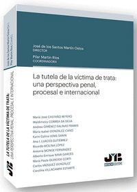 LA TUTELA DE LA VÍCTIMA DE TRATA: UNA PERSPECTIVA PENAL, PROCESAL E INTERNACIONA