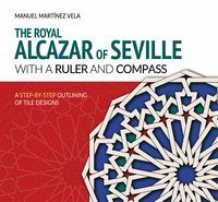 THE ROYAL ALCAZAR OF SEVILLE WITH A RULER AND COMPASS