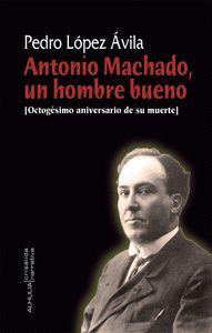ANTONIO MACHADO, UN HOMBRE BUENO